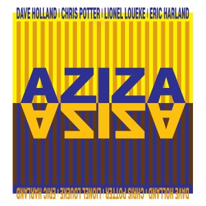 AZIZA is a new project led by uber-bassist DAVE HOLLAND. Their debut album comes out this Friday. We are happy!
